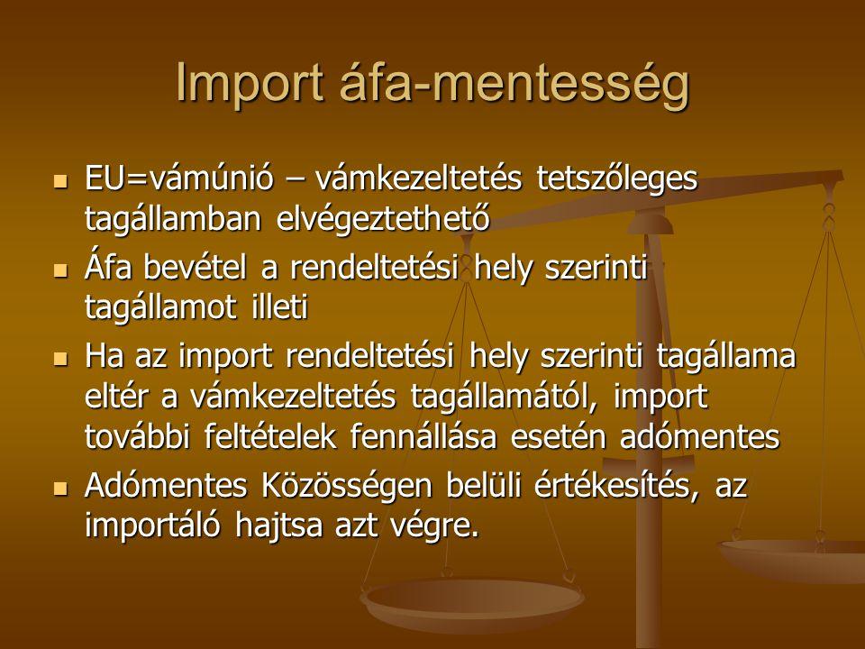 Import áfa-mentesség EU=vámúnió – vámkezeltetés tetszőleges tagállamban elvégeztethető. Áfa bevétel a rendeltetési hely szerinti tagállamot illeti.