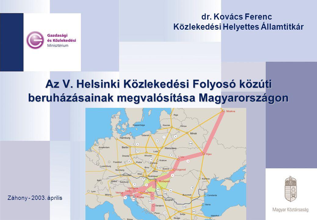 dr. Kovács Ferenc Közlekedési Helyettes Államtitkár. Az V. Helsinki Közlekedési Folyosó közúti beruházásainak megvalósítása Magyarországon.