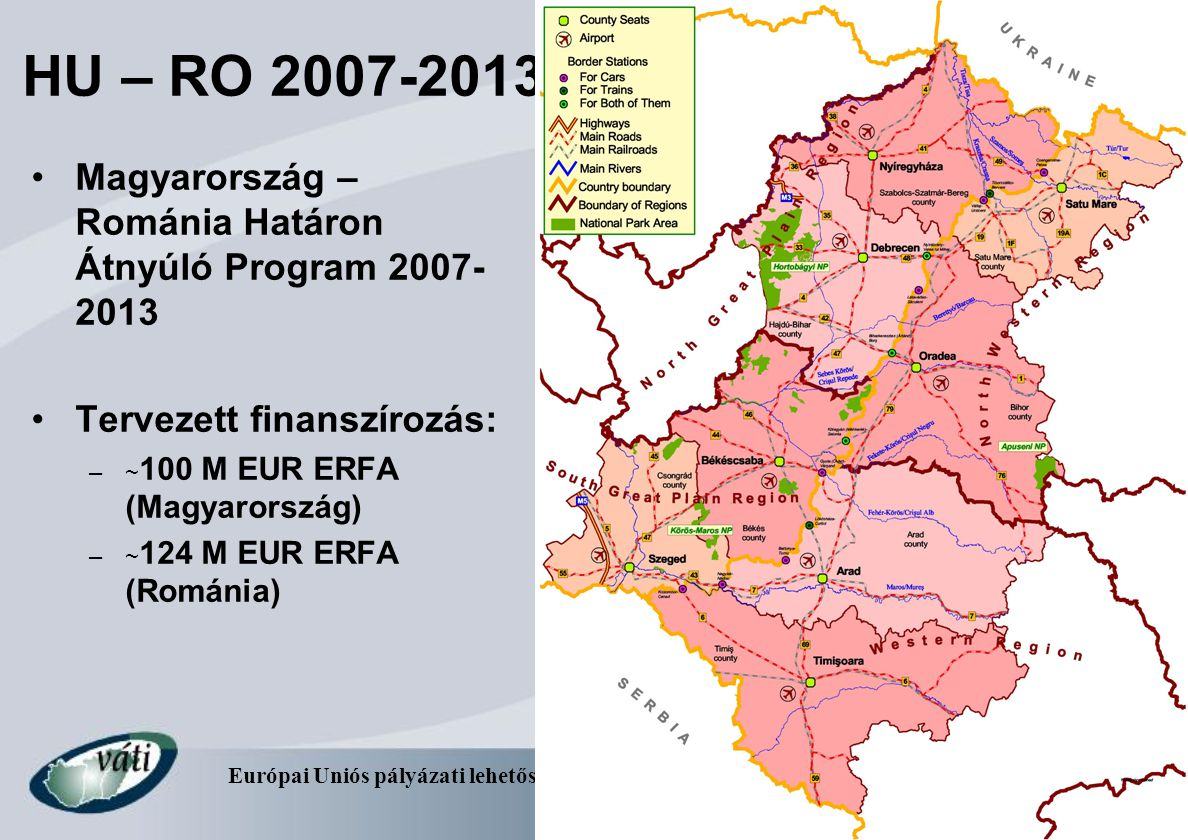 HU – RO 2007-2013 Magyarország – Románia Határon Átnyúló Program 2007-2013. Tervezett finanszírozás: