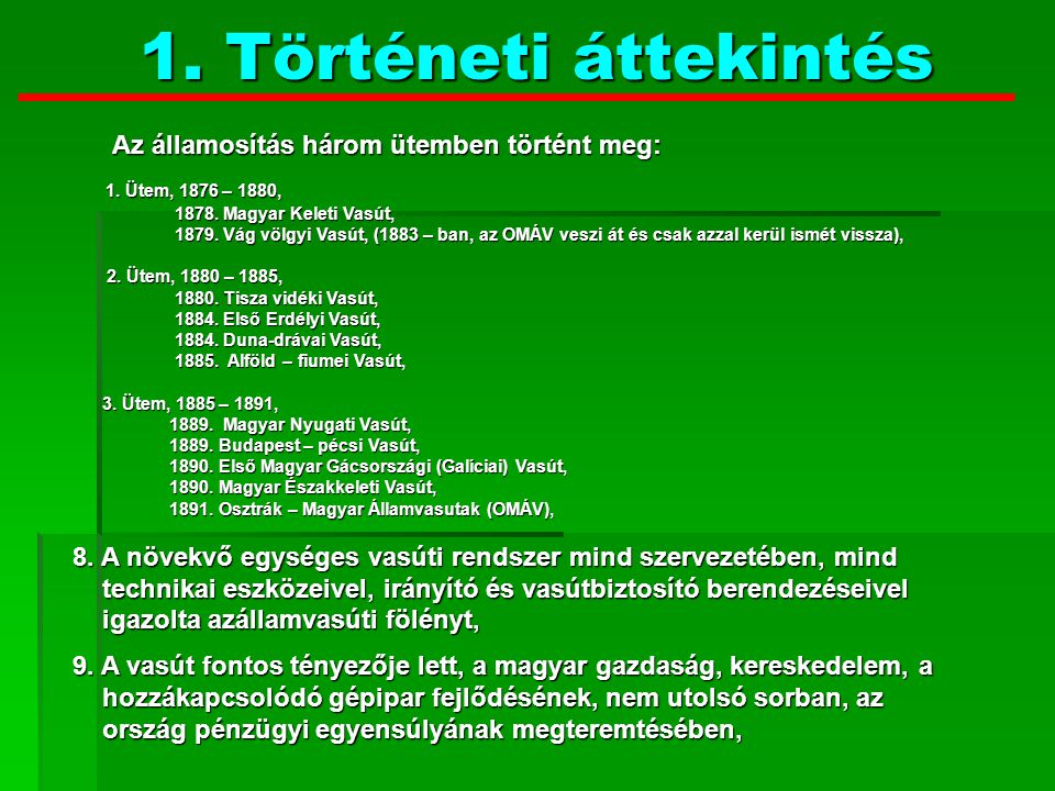 1. Történeti áttekintés Az államosítás három ütemben történt meg: 1. Ütem, 1876 – 1880, 1878. Magyar Keleti Vasút,