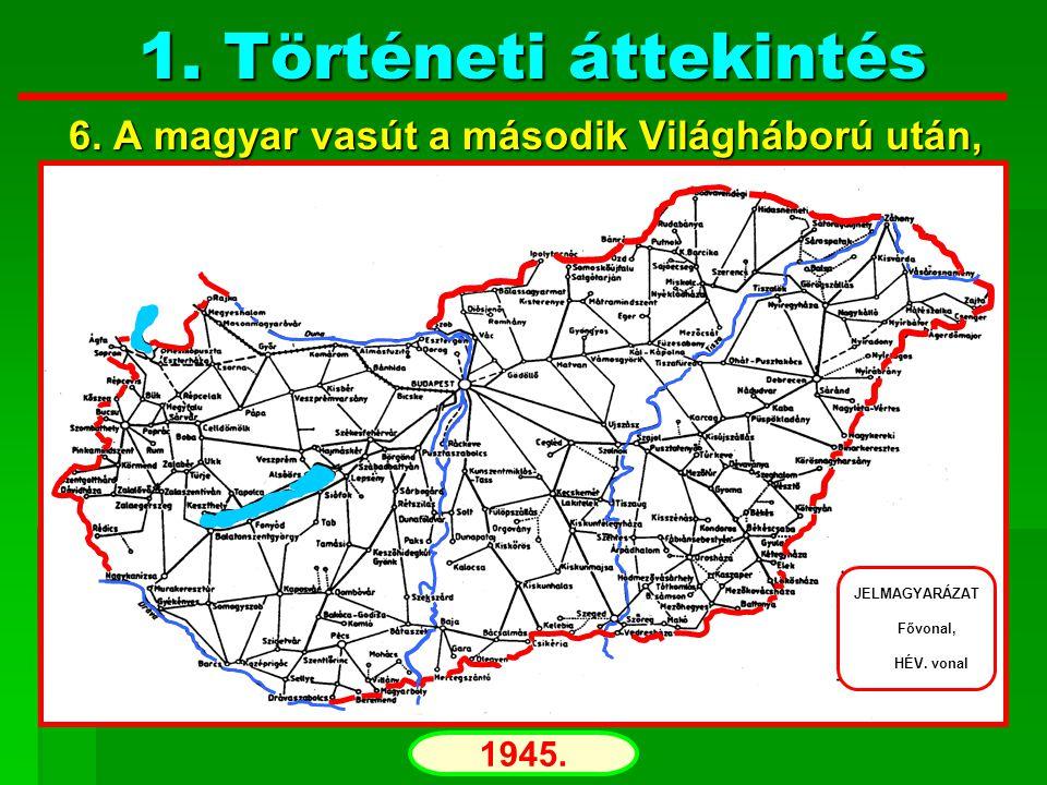 1. Történeti áttekintés 6. A magyar vasút a második Világháború után,