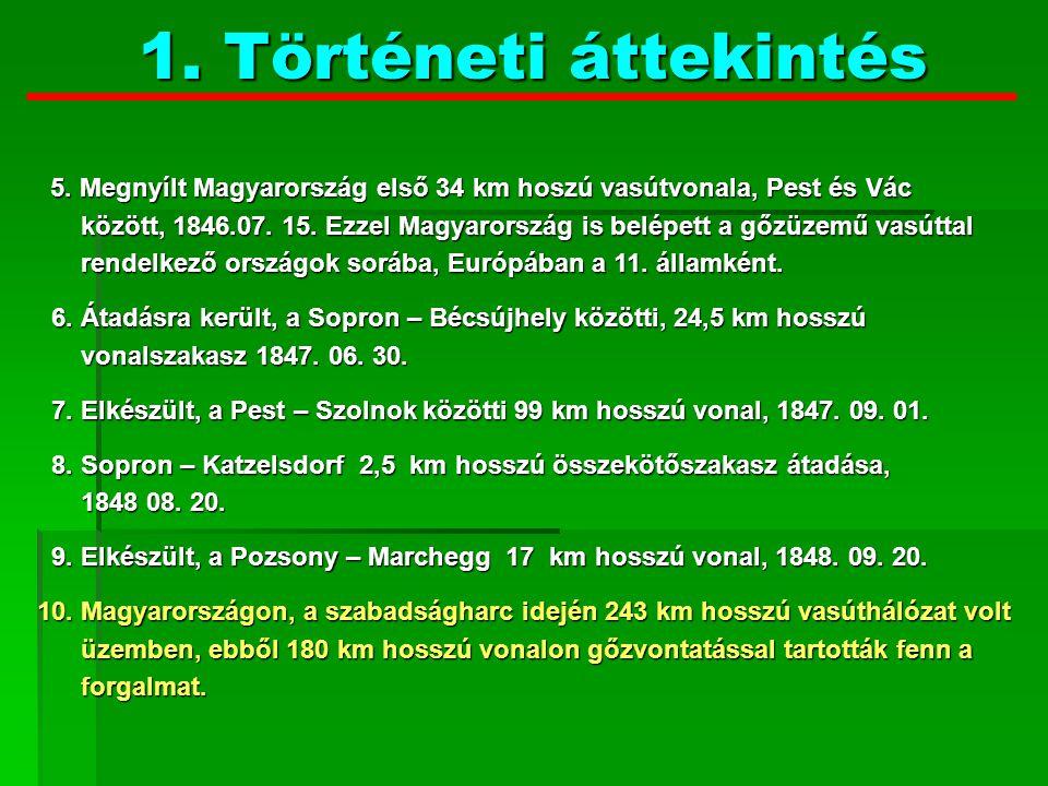 1. Történeti áttekintés 5. Megnyílt Magyarország első 34 km hoszú vasútvonala, Pest és Vác.