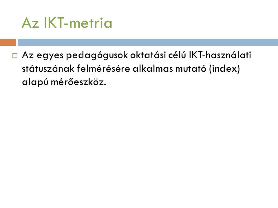 Az IKT-metria Az egyes pedagógusok oktatási célú IKT-használati státuszának felmérésére alkalmas mutató (index) alapú mérőeszköz.
