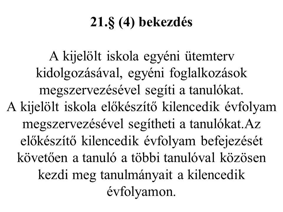 21.§ (4) bekezdés A kijelölt iskola egyéni ütemterv kidolgozásával, egyéni foglalkozások megszervezésével segíti a tanulókat.