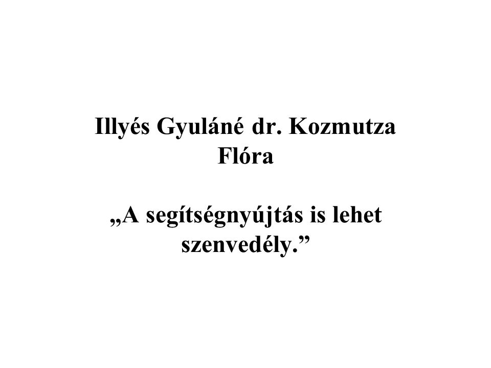 """Illyés Gyuláné dr. Kozmutza Flóra """"A segítségnyújtás is lehet szenvedély."""