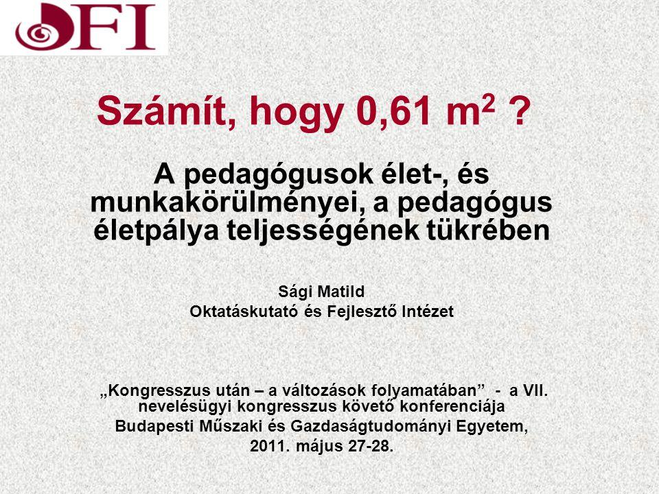 Számít, hogy 0,61 m2 A pedagógusok élet-, és munkakörülményei, a pedagógus életpálya teljességének tükrében.