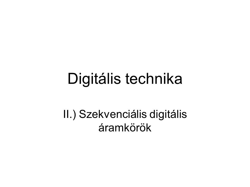 II.) Szekvenciális digitális áramkörök