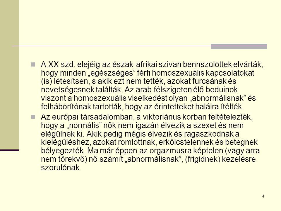 """A XX szd. elejéig az észak-afrikai szivan bennszülöttek elvárták, hogy minden """"egészséges férfi homoszexuális kapcsolatokat (is) létesítsen, s akik ezt nem tették, azokat furcsának és nevetségesnek találták. Az arab félszigeten élő beduinok viszont a homoszexuális viselkedést olyan """"abnormálisnak és felháborítónak tartották, hogy az érintetteket halálra ítélték."""