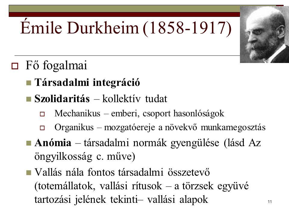 Émile Durkheim (1858-1917) Fő fogalmai Társadalmi integráció