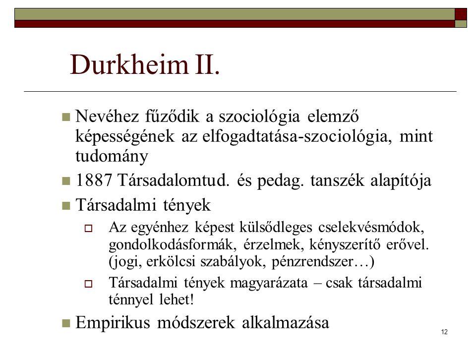 Durkheim II. Nevéhez fűződik a szociológia elemző képességének az elfogadtatása-szociológia, mint tudomány.