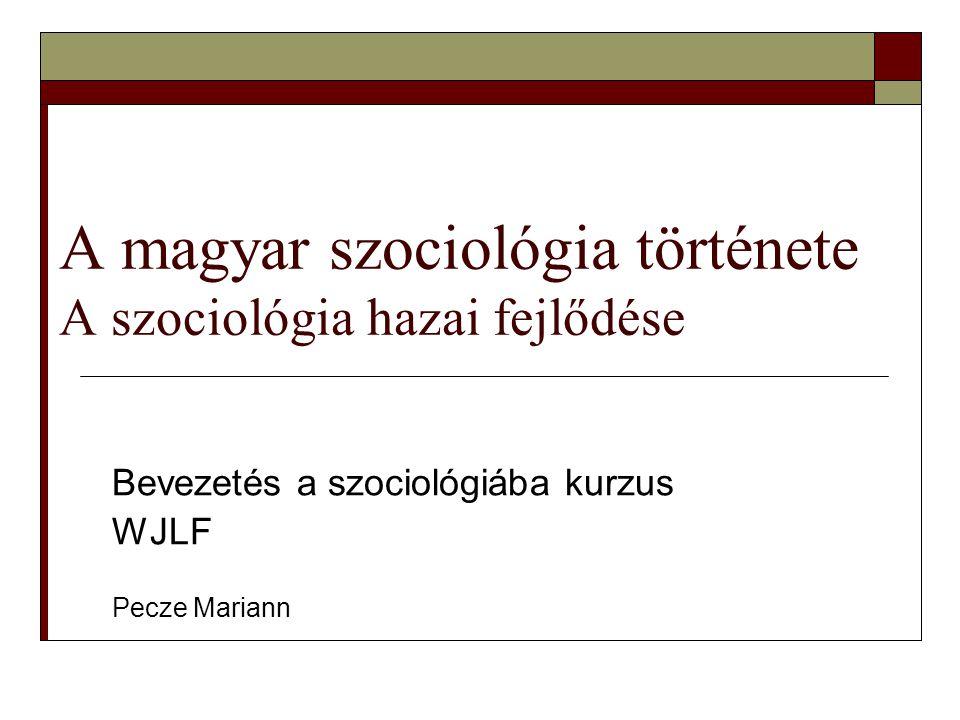 A magyar szociológia története A szociológia hazai fejlődése