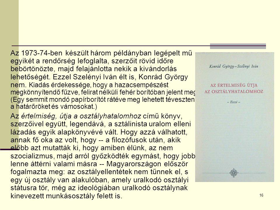 Az 1973-74-ben készült három példányban legépelt mű egyikét a rendőrség lefoglalta, szerzőit rövid időre bebörtönözte, majd felajánlotta nekik a kivándorlás lehetőségét. Ezzel Szelényi Iván élt is, Konrád György nem. Kiadás érdekessége, hogy a hazacsempészést megkönnyítendő fűzve, felirat nélküli fehér borítóban jelent meg. (Egy semmit mondó papírborítót rátéve meg lehetett téveszteni a határőröket és vámosokat.)