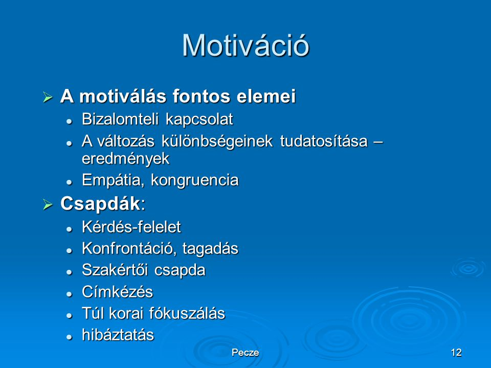 Motiváció A motiválás fontos elemei Csapdák: Bizalomteli kapcsolat