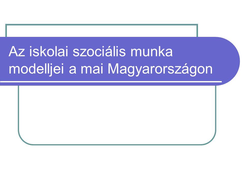 Az iskolai szociális munka modelljei a mai Magyarországon