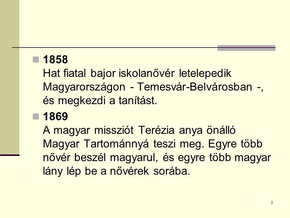 1858 Hat fiatal bajor iskolanővér letelepedik Magyarországon - Temesvár-Belvárosban -, és megkezdi a tanítást.