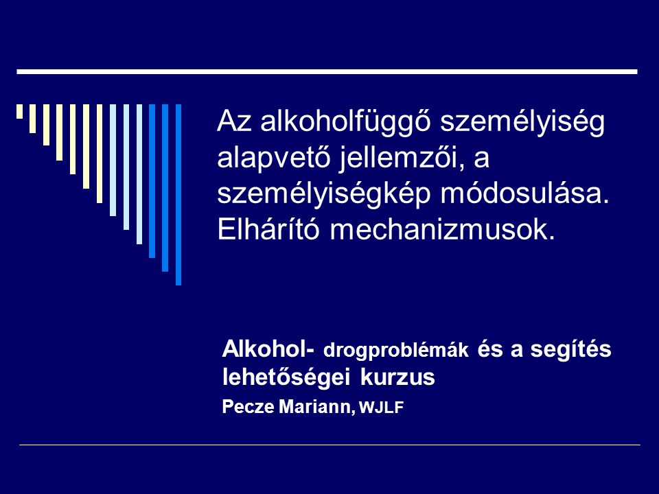 Az alkoholfüggő személyiség alapvető jellemzői, a személyiségkép módosulása. Elhárító mechanizmusok.