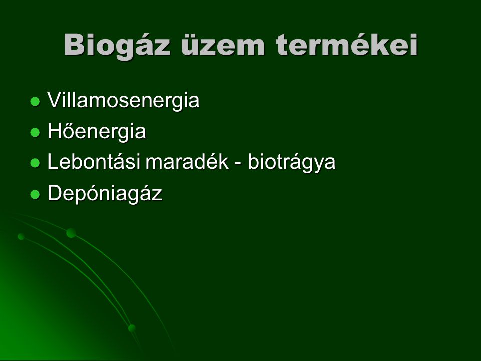 Biogáz üzem termékei Villamosenergia Hőenergia