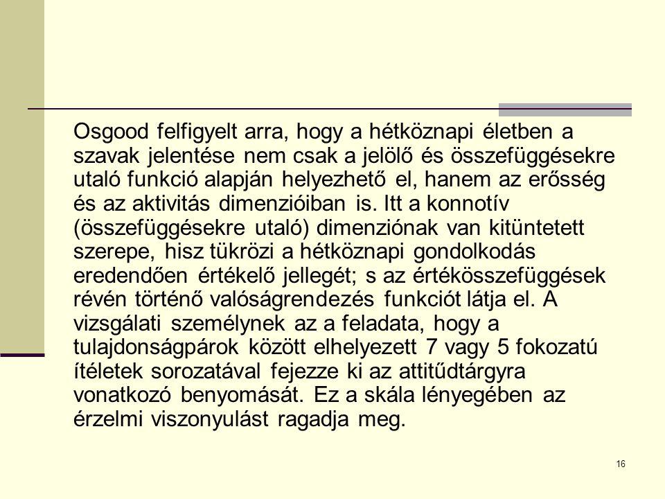 Osgood felfigyelt arra, hogy a hétköznapi életben a szavak jelentése nem csak a jelölő és összefüggésekre utaló funkció alapján helyezhető el, hanem az erősség és az aktivitás dimenzióiban is.