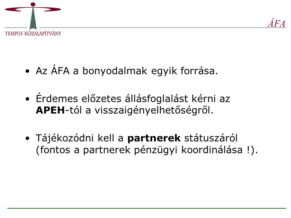 ÁFA Az ÁFA a bonyodalmak egyik forrása. Érdemes előzetes állásfoglalást kérni az APEH-tól a visszaigényelhetőségről.