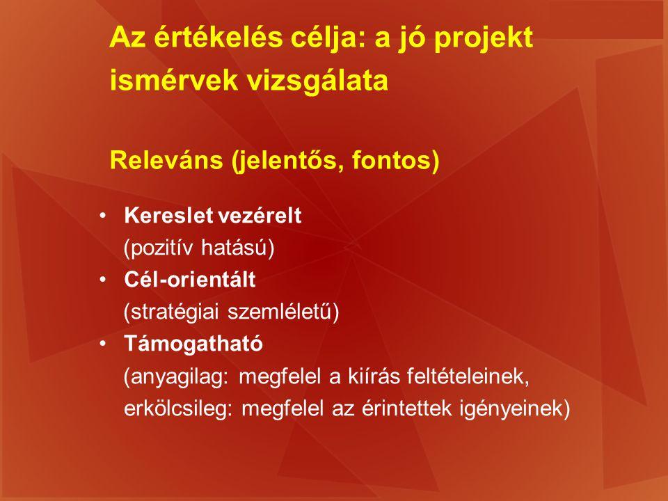 Az értékelés célja: a jó projekt ismérvek vizsgálata Releváns (jelentős, fontos)