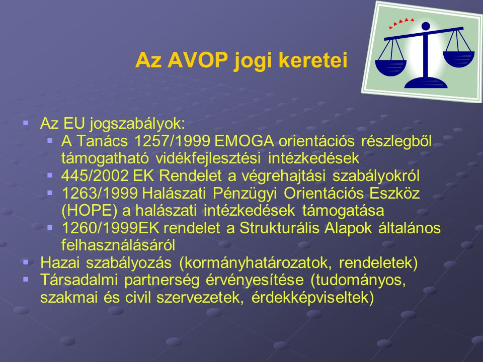 Az AVOP jogi keretei Az EU jogszabályok: