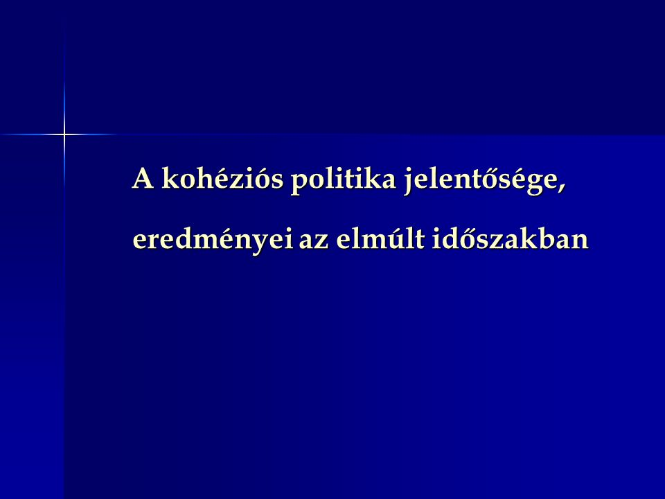 A kohéziós politika jelentősége, eredményei az elmúlt időszakban