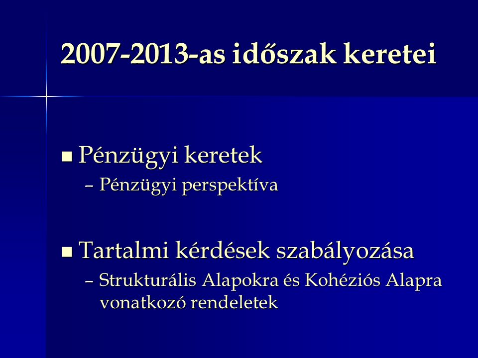 2007-2013-as időszak keretei Pénzügyi keretek