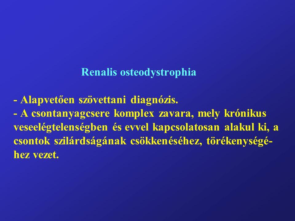 Renalis osteodystrophia - Alapvetően szövettani diagnózis