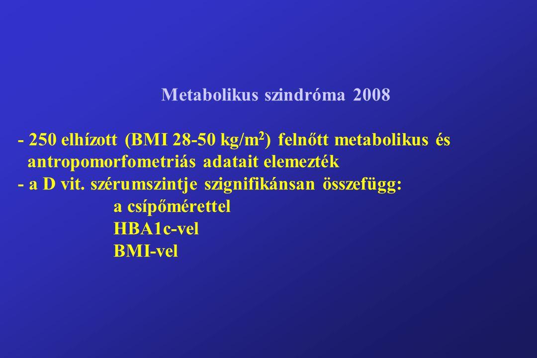 Metabolikus szindróma 2008 - 250 elhízott (BMI 28-50 kg/m2) felnőtt metabolikus és antropomorfometriás adatait elemezték - a D vit.