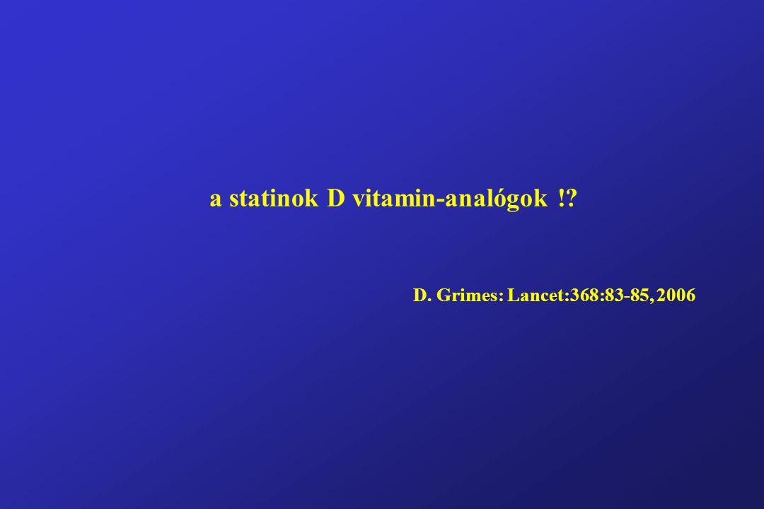 a statinok D vitamin-analógok ! D. Grimes: Lancet:368:83-85, 2006