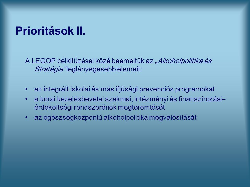 """Prioritások II. A LEGOP célkitűzései közé beemeltük az """"Alkoholpolitika és Stratégia leglényegesebb elemeit:"""