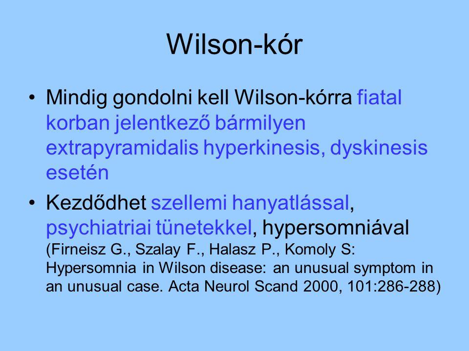 Wilson-kór Mindig gondolni kell Wilson-kórra fiatal korban jelentkező bármilyen extrapyramidalis hyperkinesis, dyskinesis esetén.