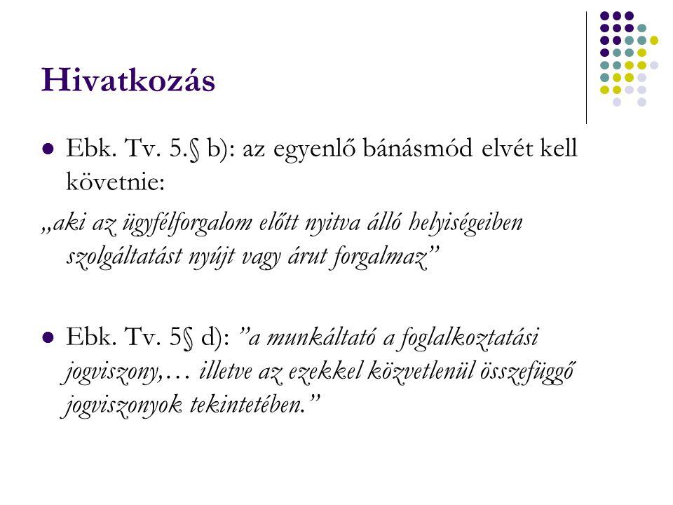 Hivatkozás Ebk. Tv. 5.§ b): az egyenlő bánásmód elvét kell követnie: