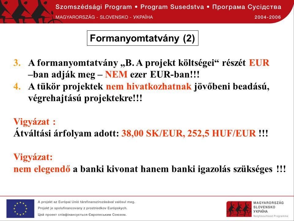 """Formanyomtatvány (2) A formanyomtatvány """"B. A projekt költségei részét EUR –ban adják meg – NEM ezer EUR-ban!!!"""