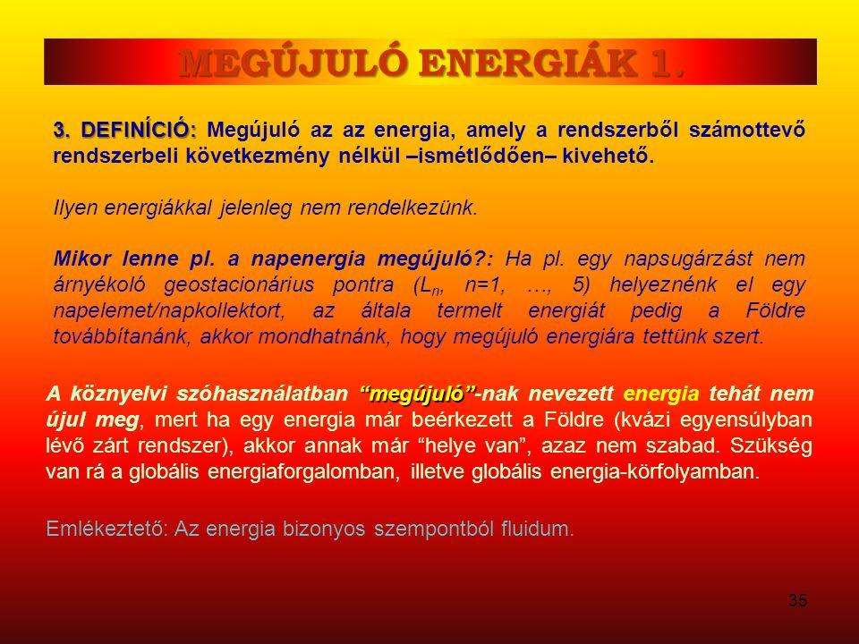 MEGÚJULÓ ENERGIÁK 1. 3. DEFINÍCIÓ: Megújuló az az energia, amely a rendszerből számottevő rendszerbeli következmény nélkül –ismétlődően– kivehető.