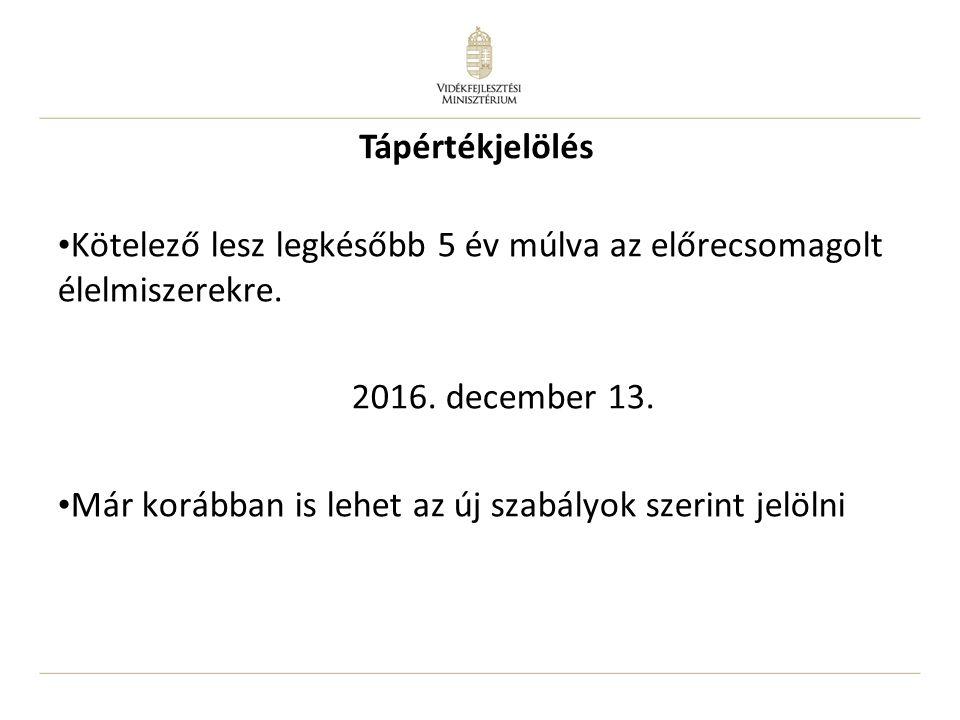 Tápértékjelölés Kötelező lesz legkésőbb 5 év múlva az előrecsomagolt élelmiszerekre. 2016. december 13.