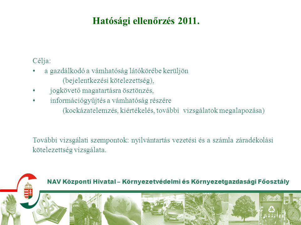 Hatósági ellenőrzés 2011. Célja: