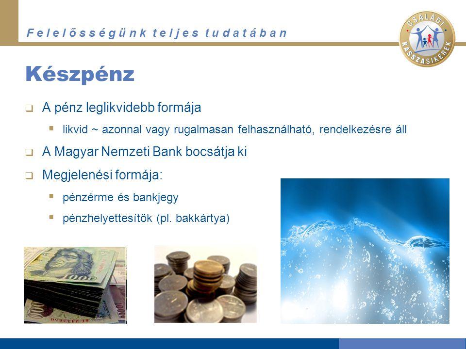 Készpénz A pénz leglikvidebb formája A Magyar Nemzeti Bank bocsátja ki