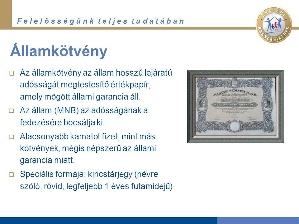 Államkötvény Az államkötvény az állam hosszú lejáratú adósságát megtestesítő értékpapír, amely mögött állami garancia áll.