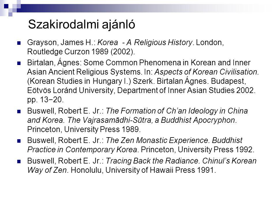 Szakirodalmi ajánló Grayson, James H.: Korea - A Religious History. London, Routledge Curzon 1989 (2002).