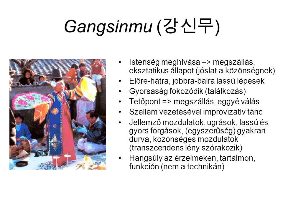 Gangsinmu (강신무) Istenség meghívása => megszállás, eksztatikus állapot (jóslat a közönségnek) Előre-hátra, jobbra-balra lassú lépések.