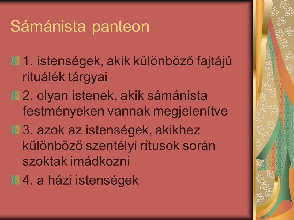 Sámánista panteon 1. istenségek, akik különböző fajtájú rituálék tárgyai. 2. olyan istenek, akik sámánista festményeken vannak megjelenítve.