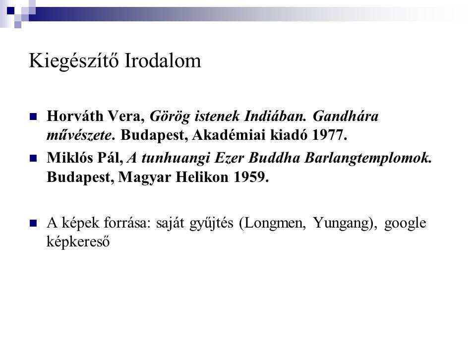 Kiegészítő Irodalom Horváth Vera, Görög istenek Indiában. Gandhára művészete. Budapest, Akadémiai kiadó 1977.