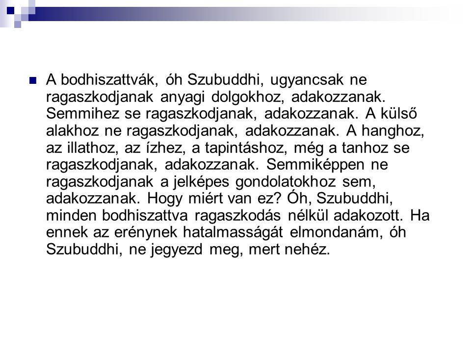 A bodhiszattvák, óh Szubuddhi, ugyancsak ne ragaszkodjanak anyagi dolgokhoz, adakozzanak.