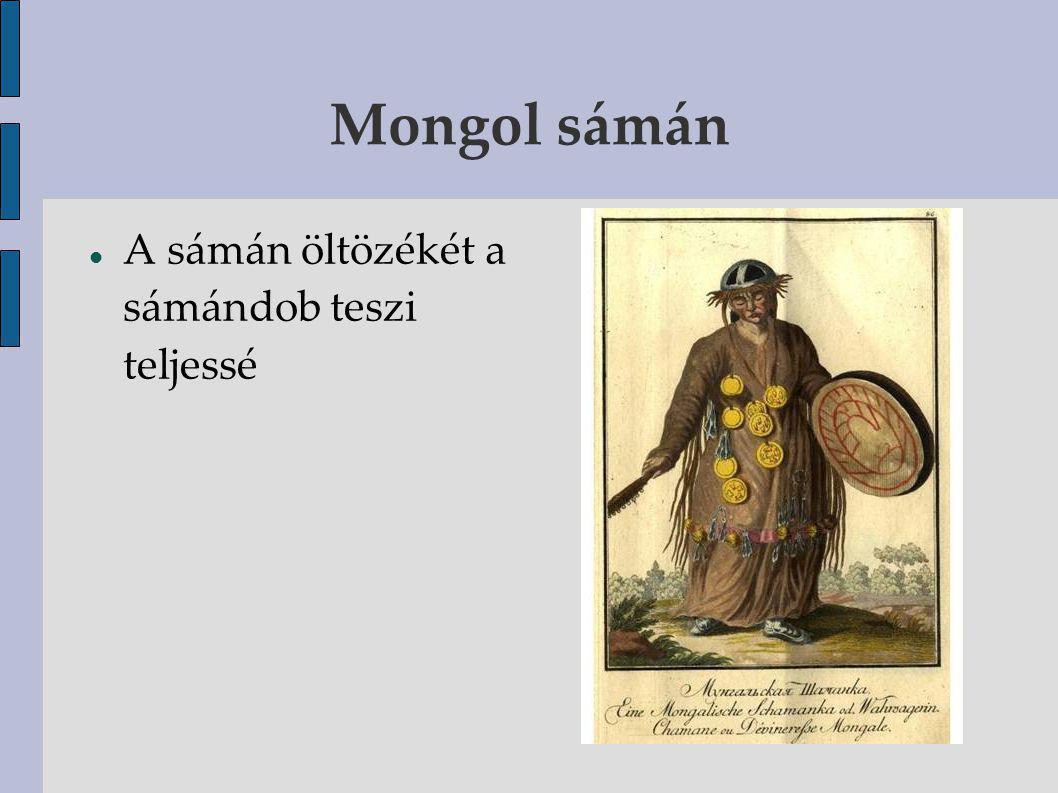 Mongol sámán A sámán öltözékét a sámándob teszi teljessé