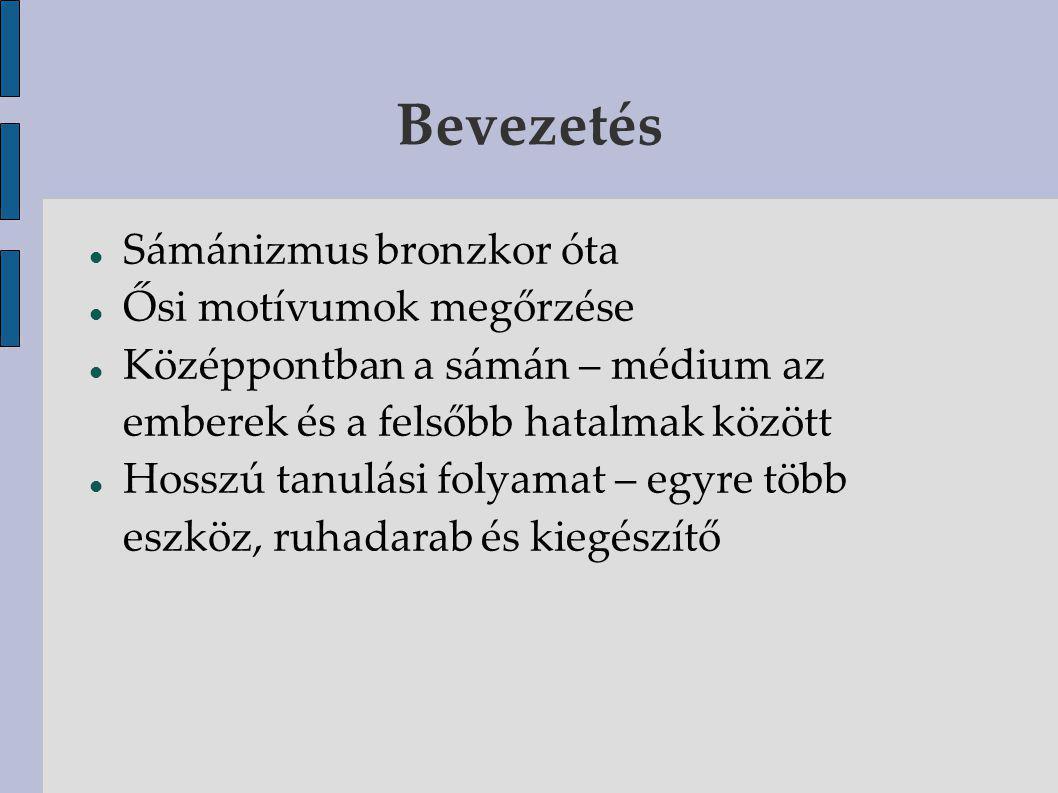 Bevezetés Sámánizmus bronzkor óta Ősi motívumok megőrzése