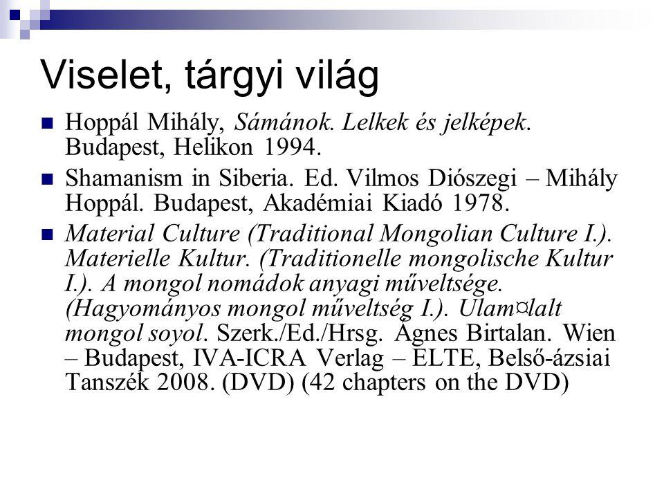 Viselet, tárgyi világ Hoppál Mihály, Sámánok. Lelkek és jelképek. Budapest, Helikon 1994.