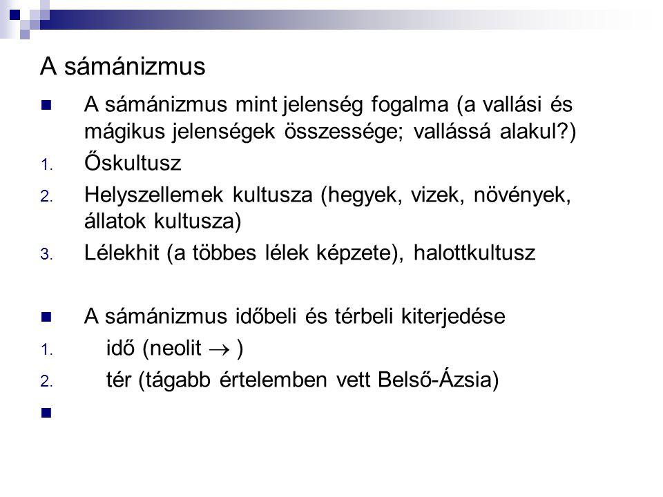 A sámánizmus A sámánizmus mint jelenség fogalma (a vallási és mágikus jelenségek összessége; vallássá alakul )