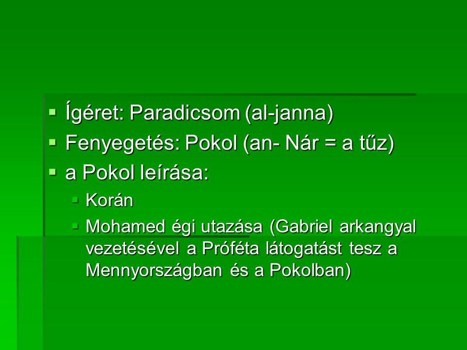 Ígéret: Paradicsom (al-janna) Fenyegetés: Pokol (an- Nár = a tűz)
