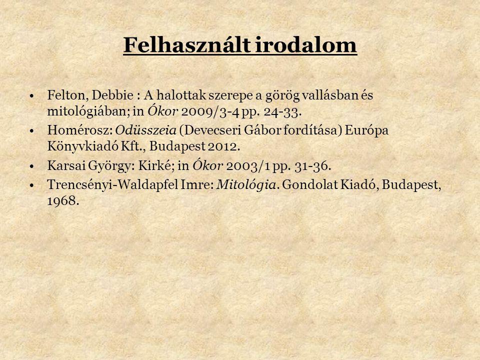 Felhasznált irodalom Felton, Debbie : A halottak szerepe a görög vallásban és mitológiában; in Ókor 2009/3-4 pp. 24-33.